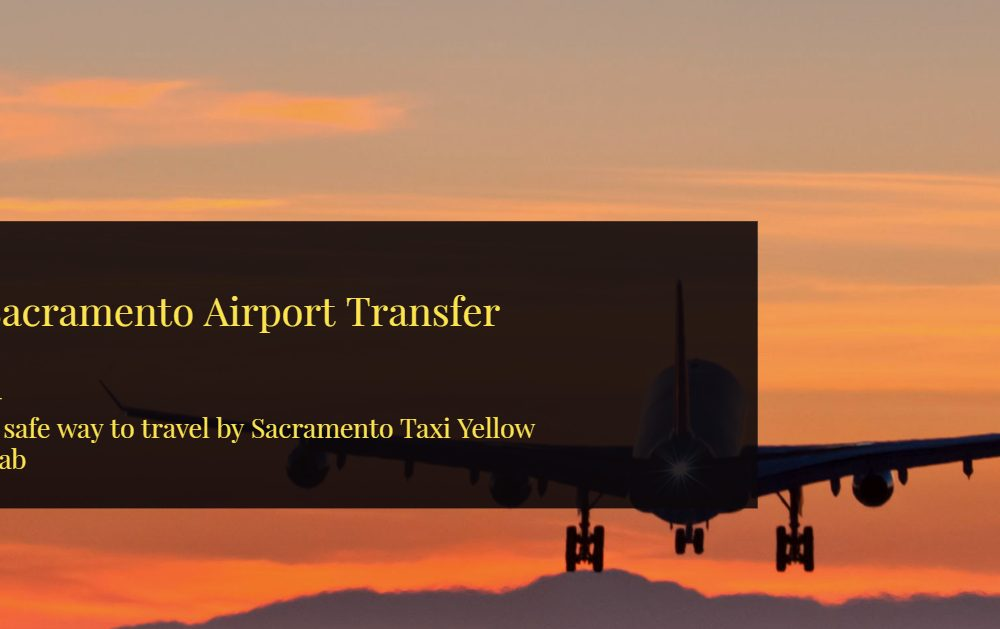 Sacramento Airport Transfer by Sacramento Taxi Yellow Cab