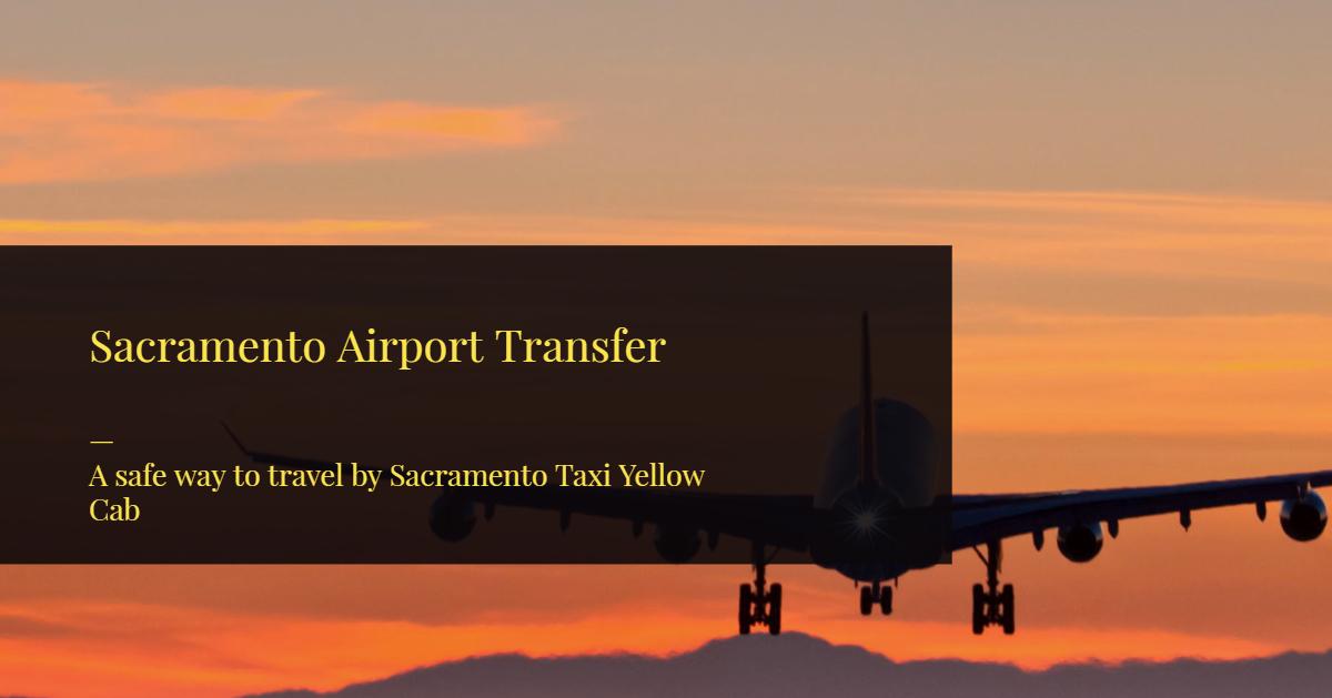 Sacramento Airport Transfer by Sacramento Taxi Yellow Cab